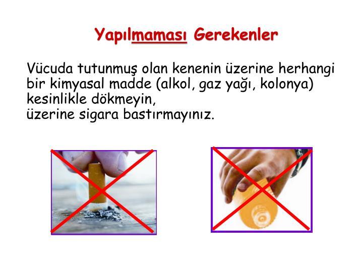 Vücuda tutunmuş olan kenenin üzerine herhangi bir kimyasal madde (alkol, gaz yağı, kolonya) kesinlikle dökmeyin,