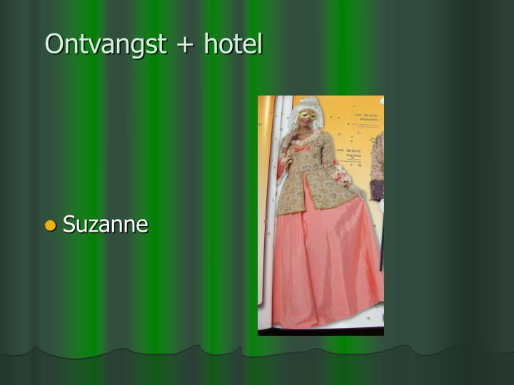 Ontvangst + hotel