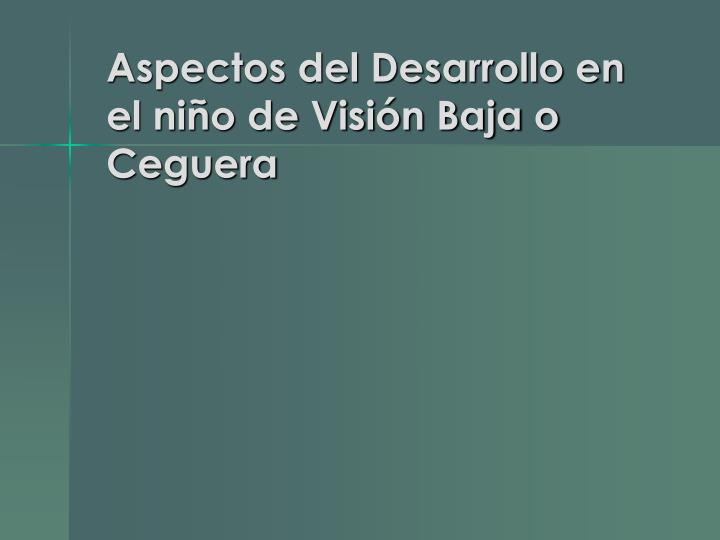 Aspectos del Desarrollo en el niño de Visión Baja o Ceguera