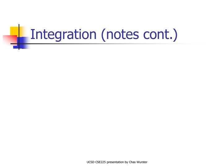 Integration (notes cont.)