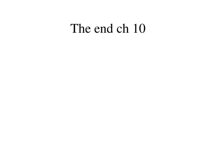 The end ch 10