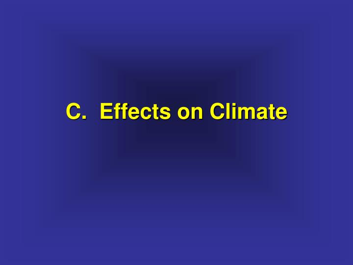 C.  Effects on Climate