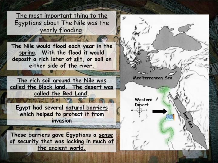 The most important thing to the Egyptians about The Nile was the yearly flooding