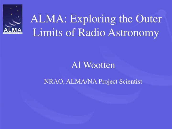 ALMA: Exploring the Outer Limits of Radio Astronomy