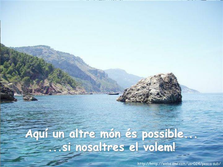 Aquí un altre món és possible...