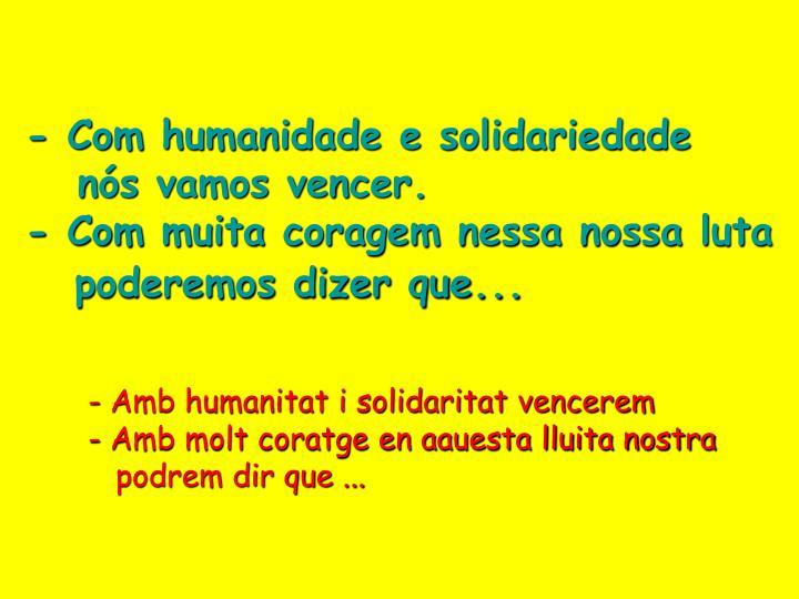 - Com humanidade e solidariedade
