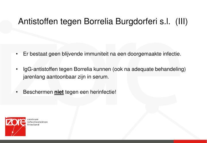Antistoffen tegen Borrelia Burgdorferi s.l.  (III)