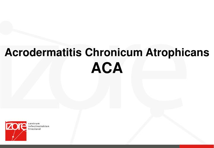 Acrodermatitis Chronicum Atrophicans