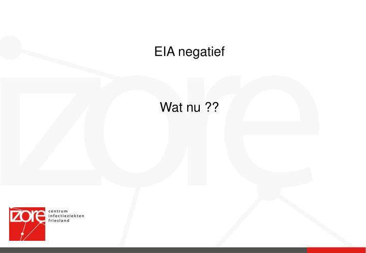 EIA negatief