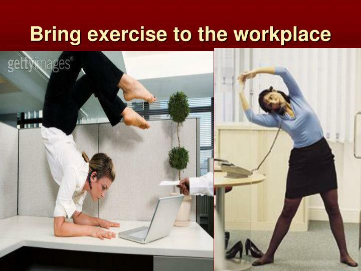 Bring exercise to the workplace