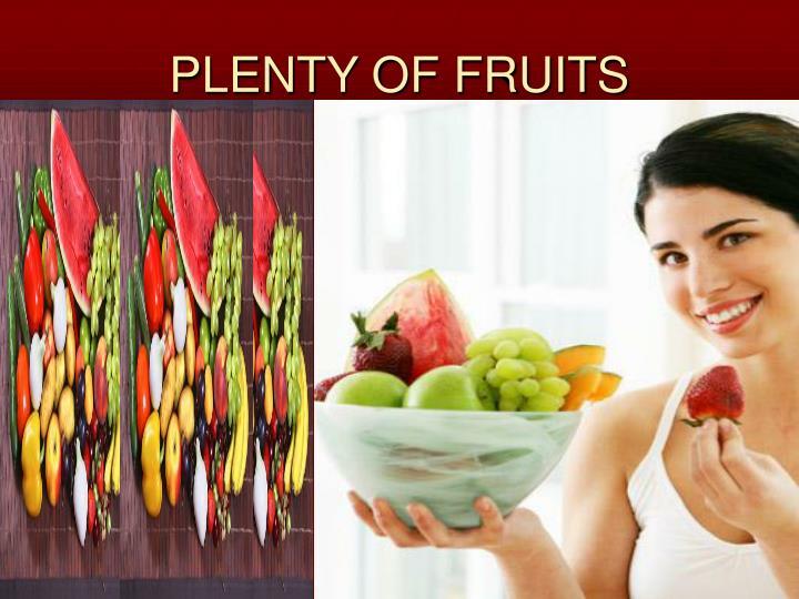 PLENTY OF FRUITS