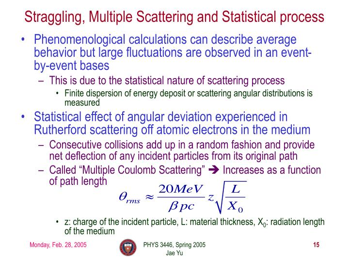 Straggling, Multiple Scattering and Statistical process