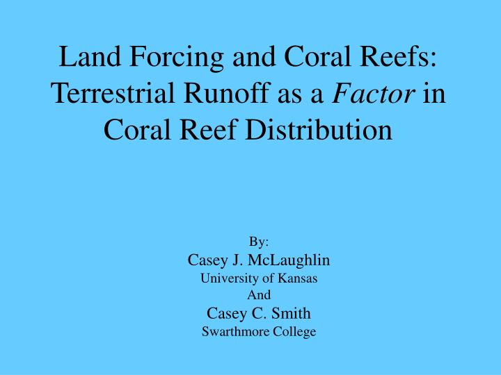 Land forcing and coral reefs terrestrial runoff as a factor in coral reef distribution