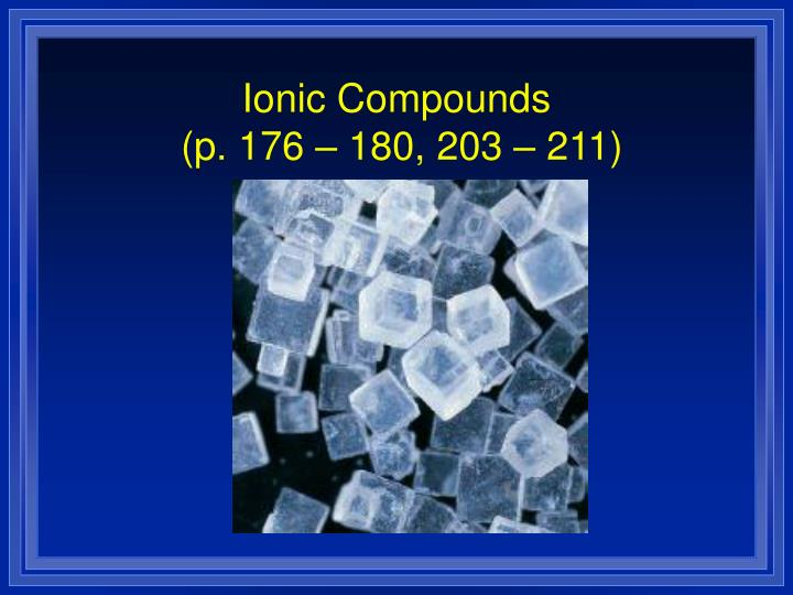Ionic compounds p 176 180 203 211