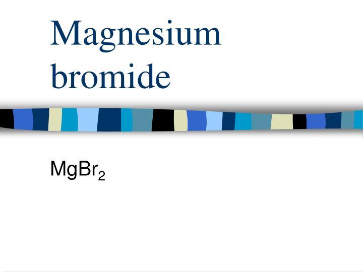 Magnesium bromide