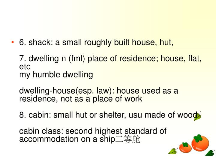 6. shack: a small roughly built house, hut,