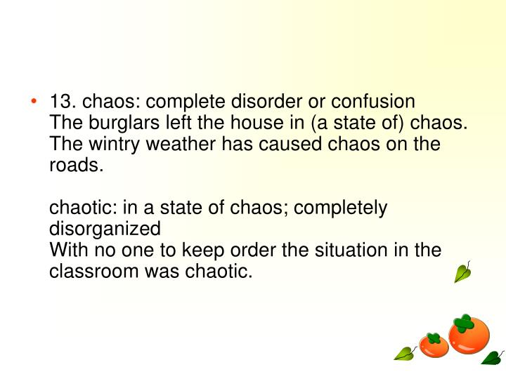 13. chaos: complete disorder or confusion