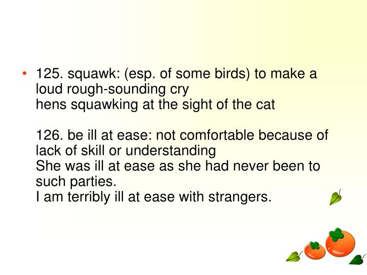 125. squawk: (esp. of some birds) to make a loud rough-sounding cry