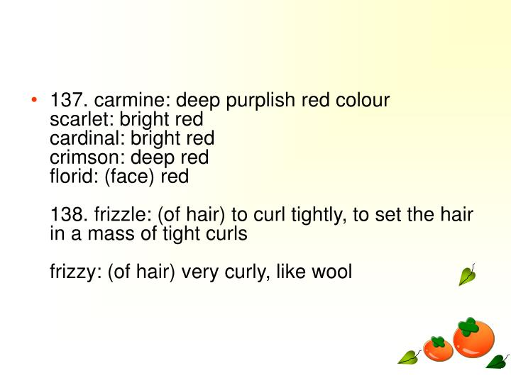 137. carmine: deep purplish red colour