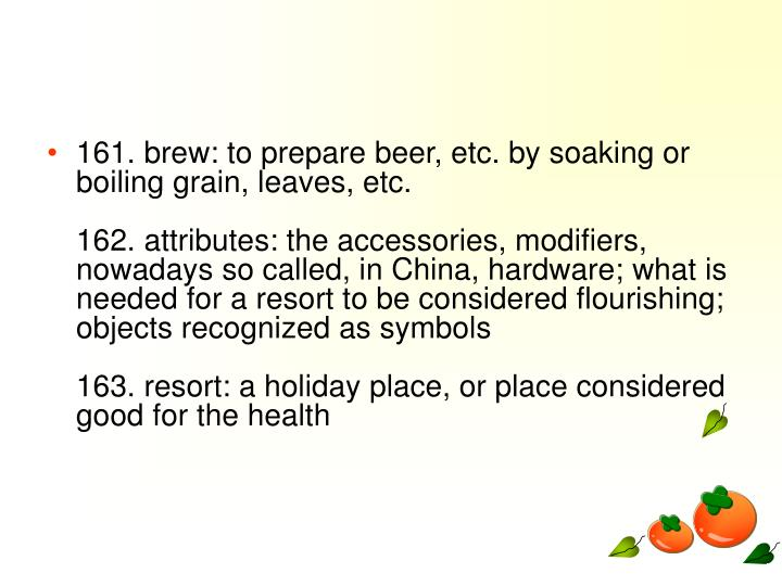 161. brew: to prepare beer, etc. by soaking or boiling grain, leaves, etc.