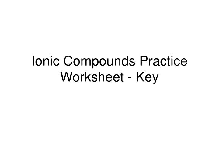 Ionic compounds practice worksheet key