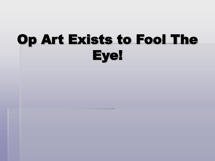 Op Art Exists to Fool The Eye!