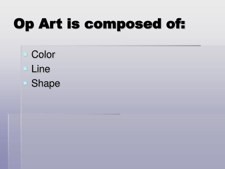 Op Art is composed of: