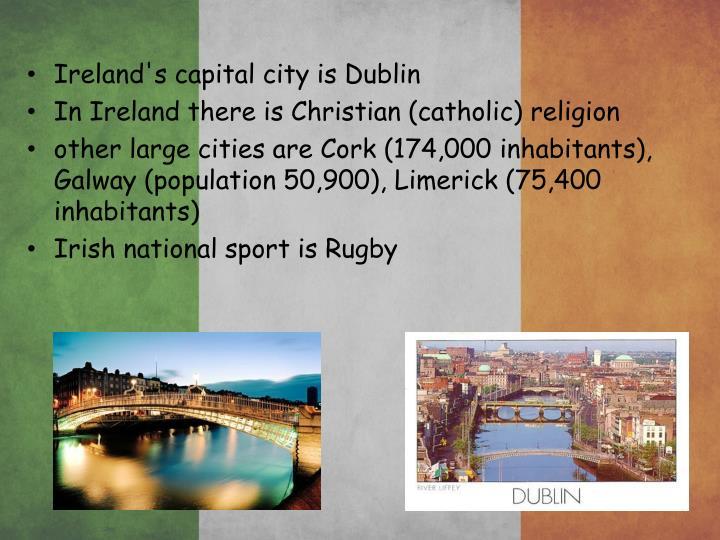 Ireland's capital city is Dublin