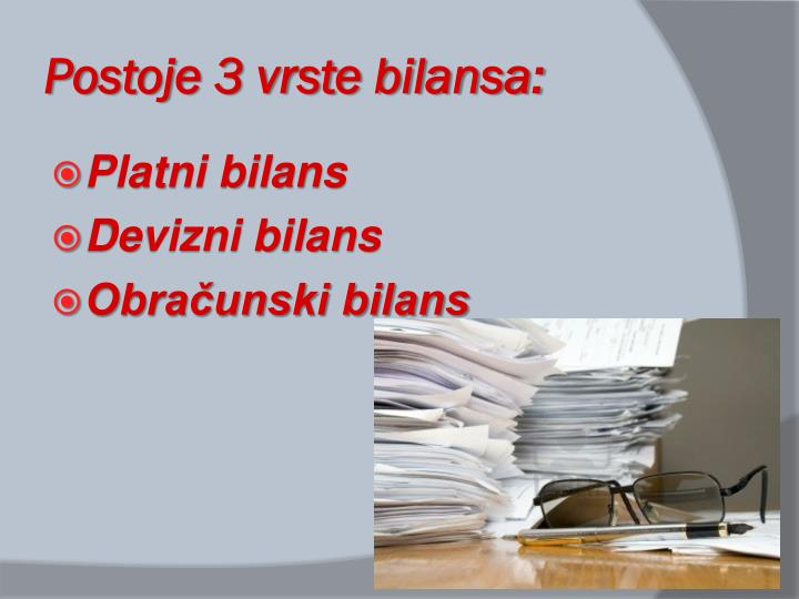 Postoje 3 vrste bilansa:
