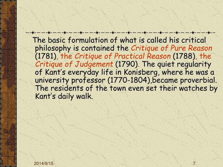 The basic formulation of what is called his critical philosophy is contained the