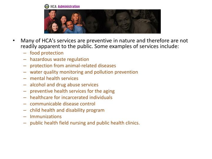 Many of HCA's services are preventive in nature and therefore are not readily apparent to the public. Some examples of services include: