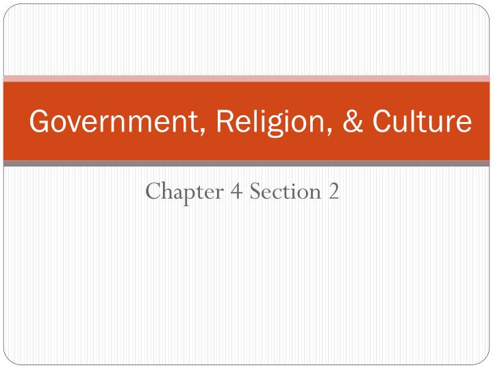 Government, Religion, & Culture