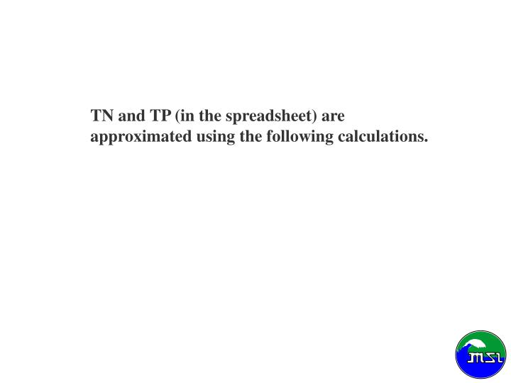 TN and TP (in the spreadsheet) are approximated using the following calculations.
