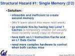 structural hazard 1 single memory 2 2