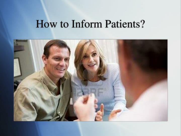 How to Inform Patients?