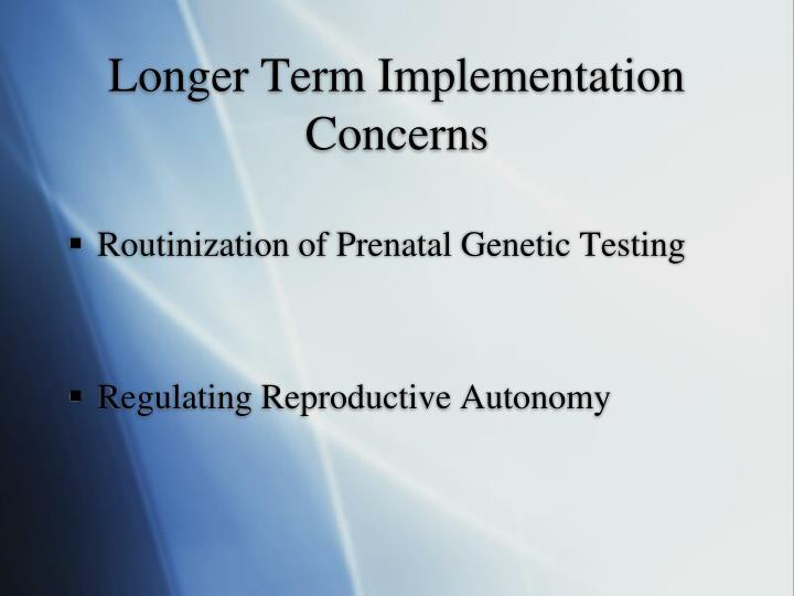 Longer Term Implementation Concerns