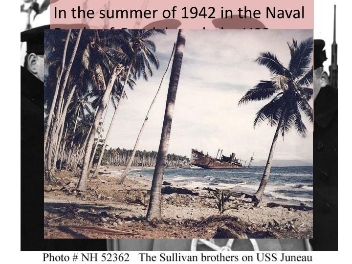 In the summer of 1942 in the Naval Battle of Guadalcanal, the USS Juneau is sunk by a Japanese submarine.