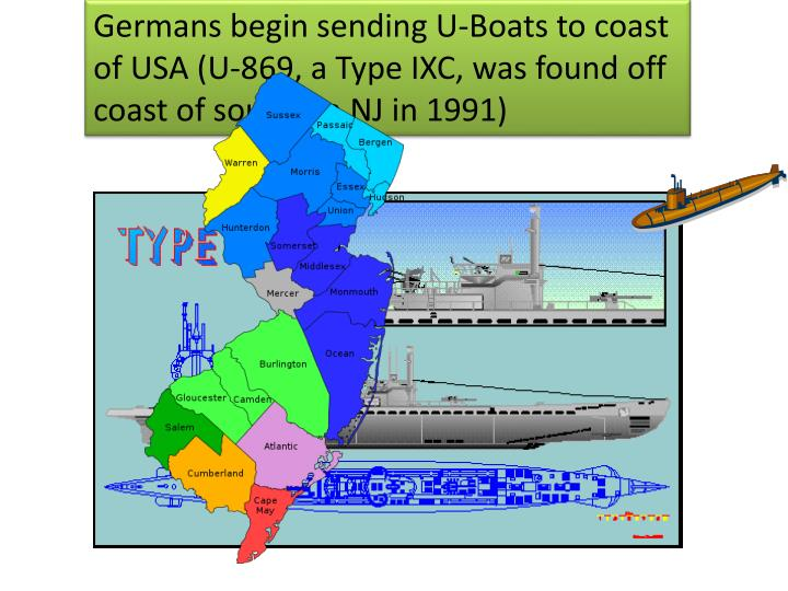 Germans begin sending U-Boats to coast of USA (U-869, a Type IXC, was found off coast of southern NJ in 1991)