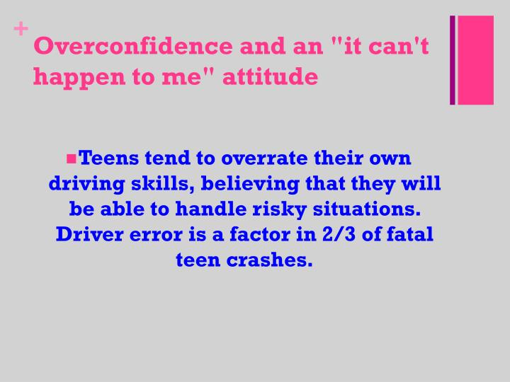 "Overconfidence and an ""it can't happen to me"" attitude"