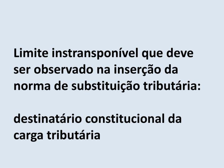 Limite instransponível que deve ser observado na inserção da norma de substituição tributária: