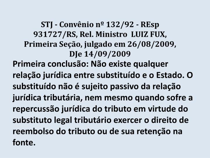 STJ - Convênio nº 132/92 - REsp 931727/RS, Rel. Ministro  LUIZ FUX, Primeira Seção, julgado em 26/08/2009, DJe 14/09/2009