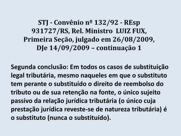 STJ - Convênio nº 132/92 - REsp 931727/RS, Rel. Ministro  LUIZ FUX, Primeira Seção, julgado em 26/08/2009, DJe 14/09/2009 – continuação 1