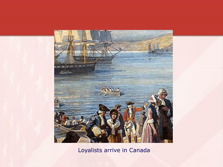 Loyalists arrive in Canada