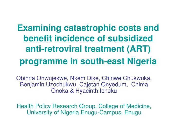 Examining catastrophic costs and benefit incidence of subsidized anti-retroviral treatment (ART) pro...