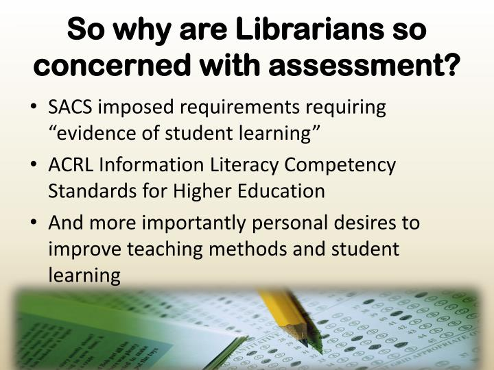 So why are Librarians so concerned with assessment?