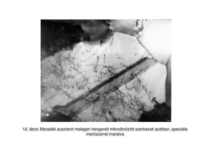 12. ábra: Maradék ausztenit melegen hengerelt mikroötvözött szerkezeti acélban, speciális marószerrel maratva