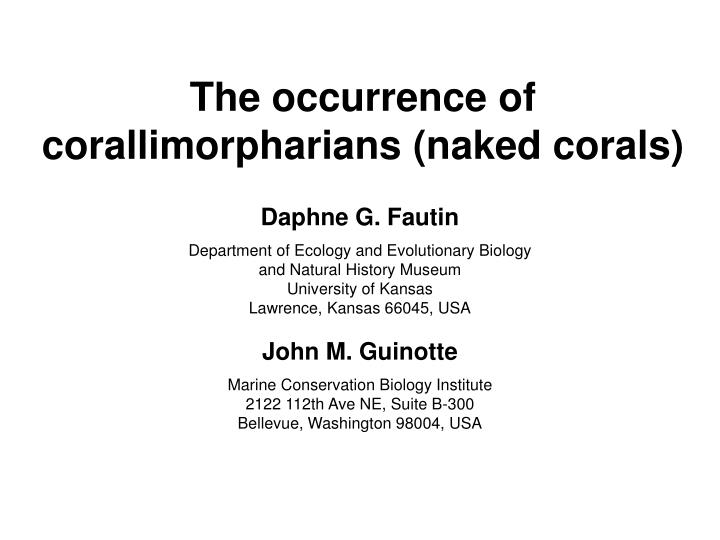 The occurrence of corallimorpharians naked corals