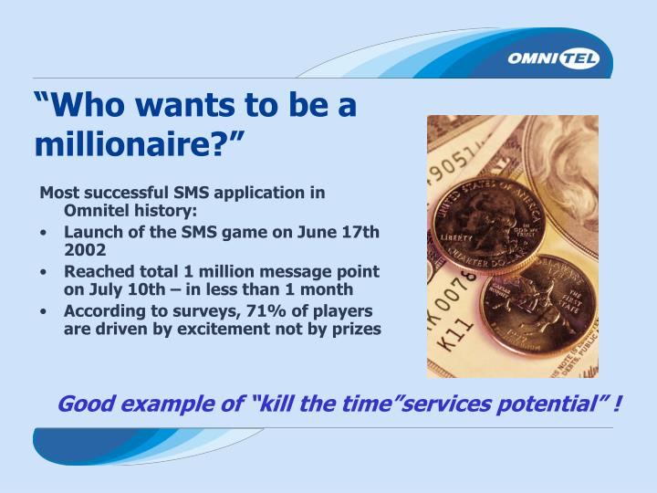 """Who wants to be a millionaire?"""