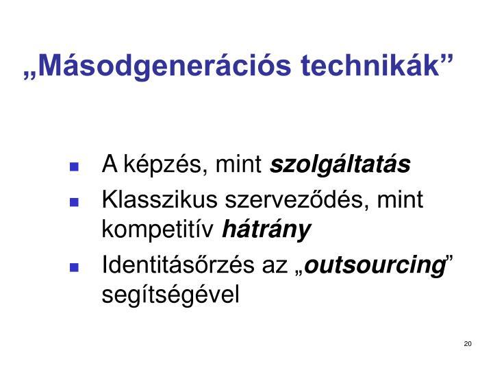"""""""Másodgenerációs technikák"""""""