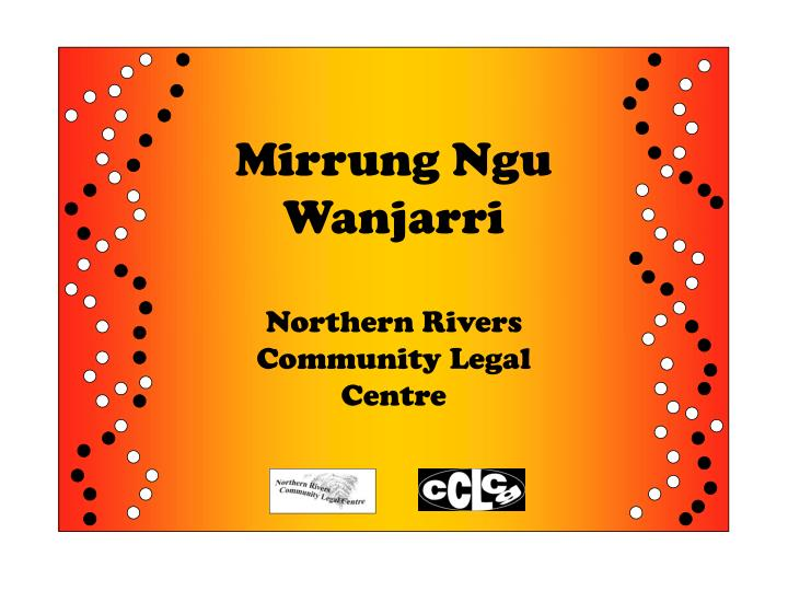 Mirrung ngu wanjarri northern rivers community legal centre